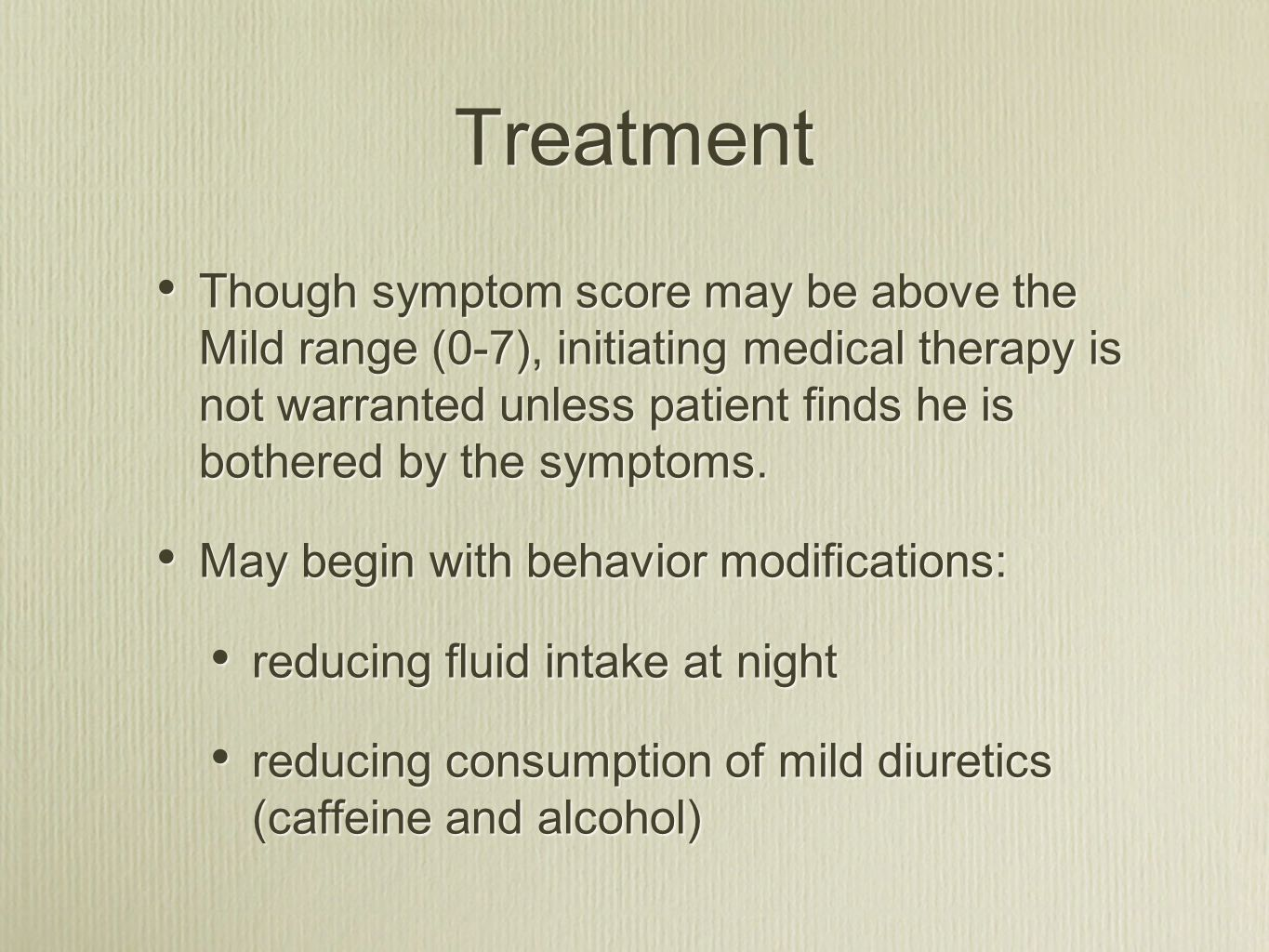 Treatment Though symptom score may be above the Mild range (0-7), initiating medical therapy is not warranted unless patient finds he is bothered by t