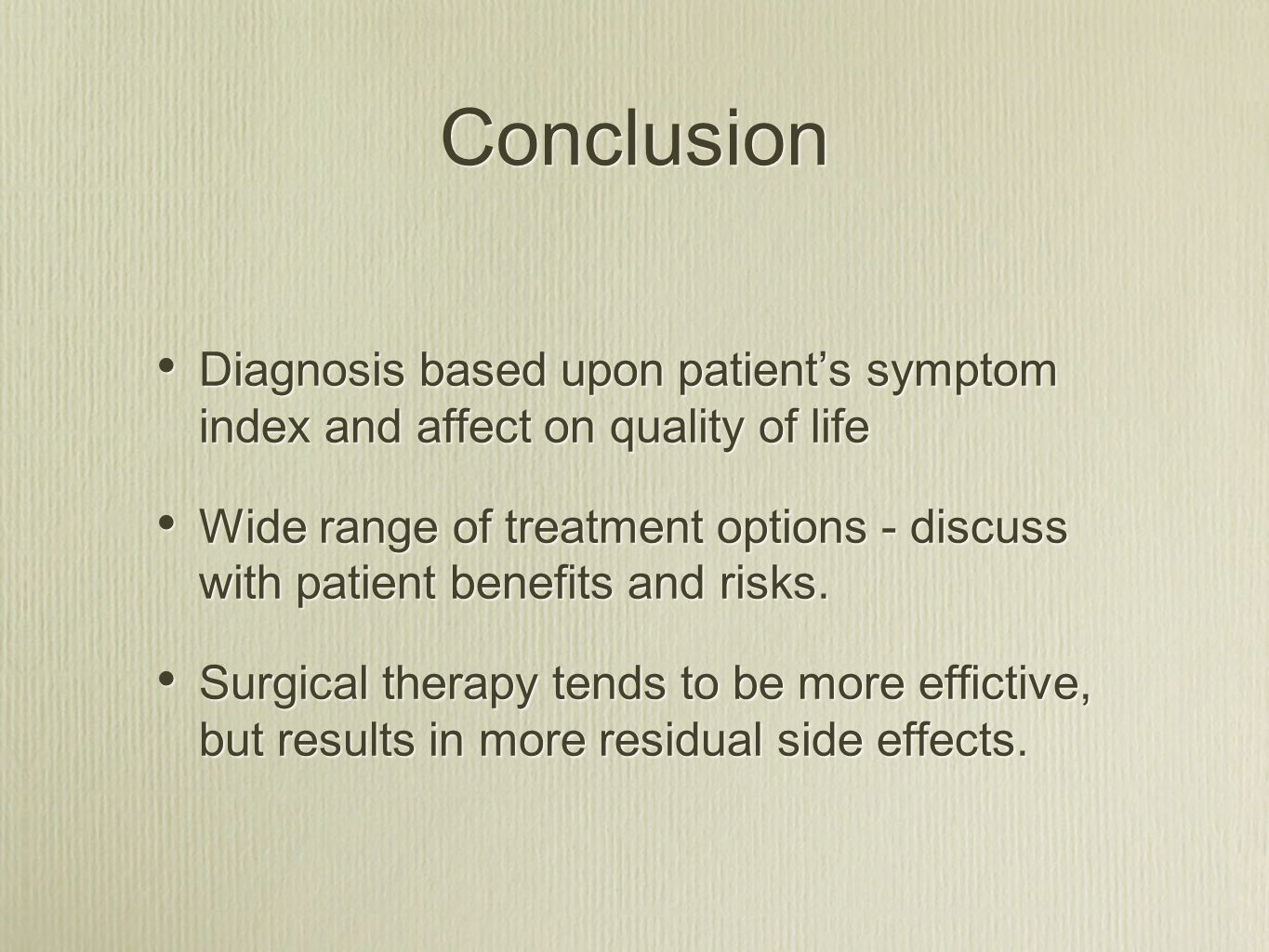 Conclusion Diagnosis based upon patients symptom index and affect on quality of life Wide range of treatment options - discuss with patient benefits a
