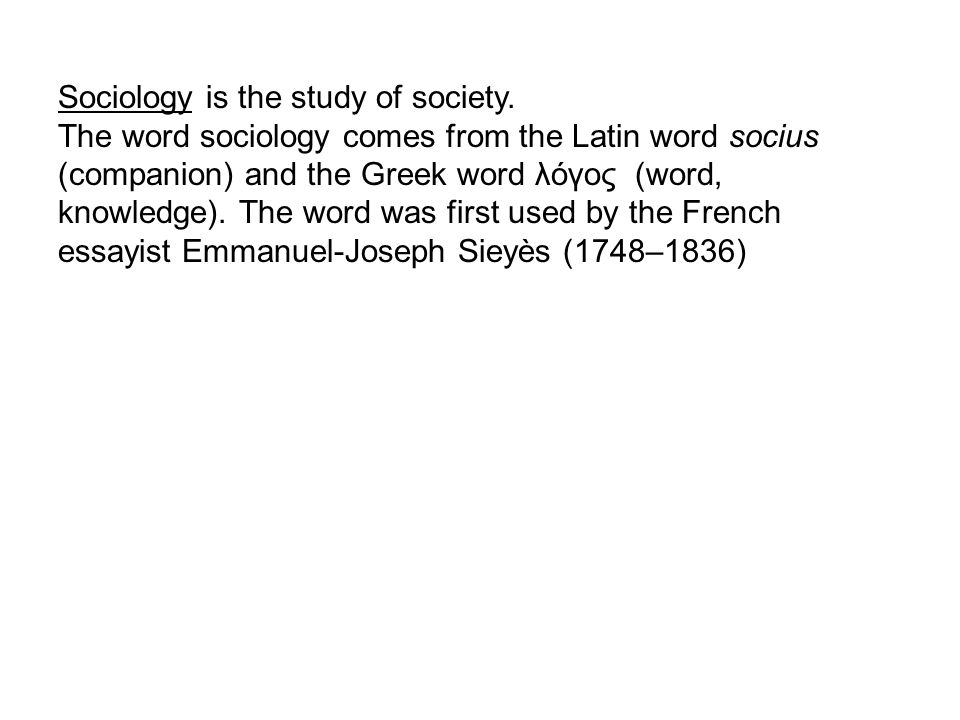 Sociology is the study of society.