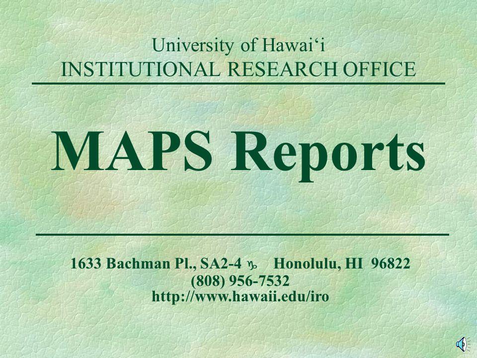 University of Hawaii INSTITUTIONAL RESEARCH OFFICE MAPS Reports 1633 Bachman Pl., SA2-4 g Honolulu, HI 96822 (808) 956-7532 http://www.hawaii.edu/iro