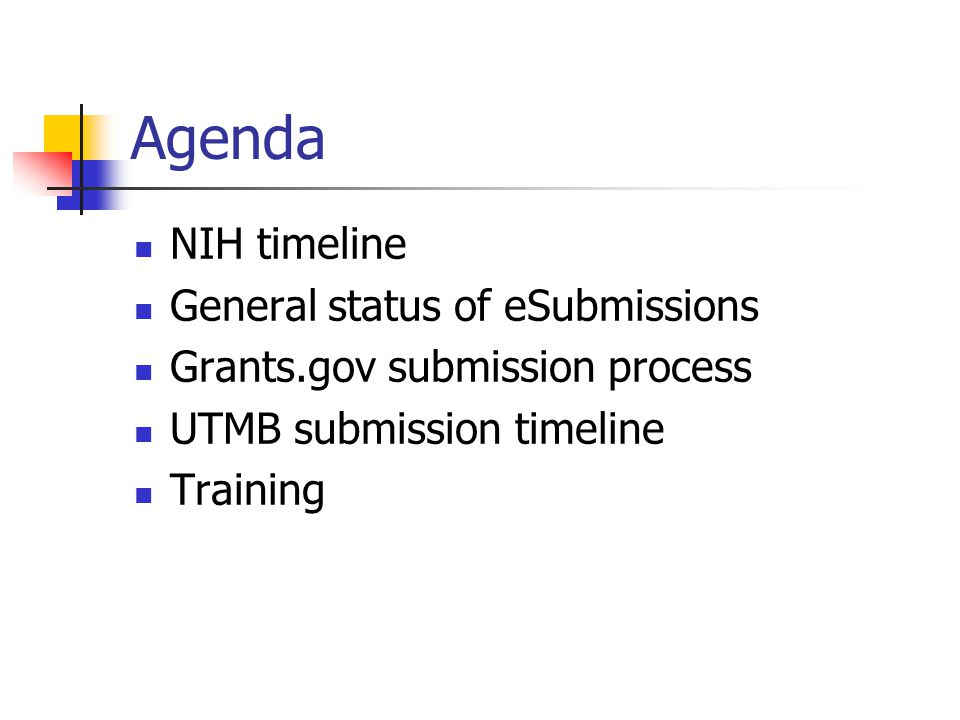 Agenda NIH timeline General status of eSubmissions Grants.gov submission process UTMB submission timeline Training