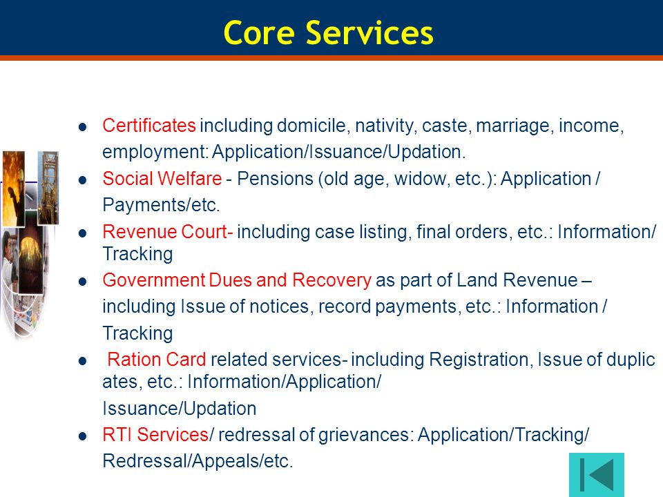 Core Services Certificates including domicile, nativity, caste, marriage, income, employment: Application/Issuance/Updation. Social Welfare - Pensions