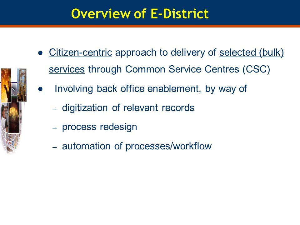 Overview of E-District Citizen-centric approach to delivery of selected (bulk) services through Common Service Centres (CSC) Citizen-centricselected s