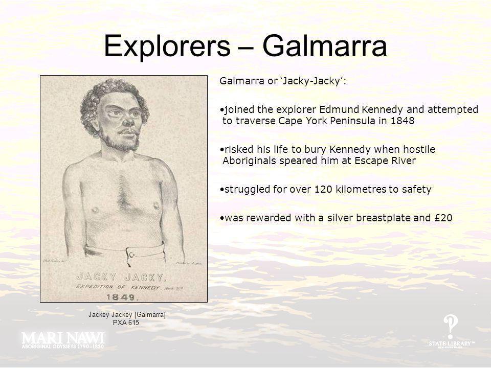 Explorers – Galmarra Jackey Jackey [Galmarra] PXA 615. Galmarra or Jacky-Jacky: joined the explorer Edmund Kennedy and attempted to traverse Cape York