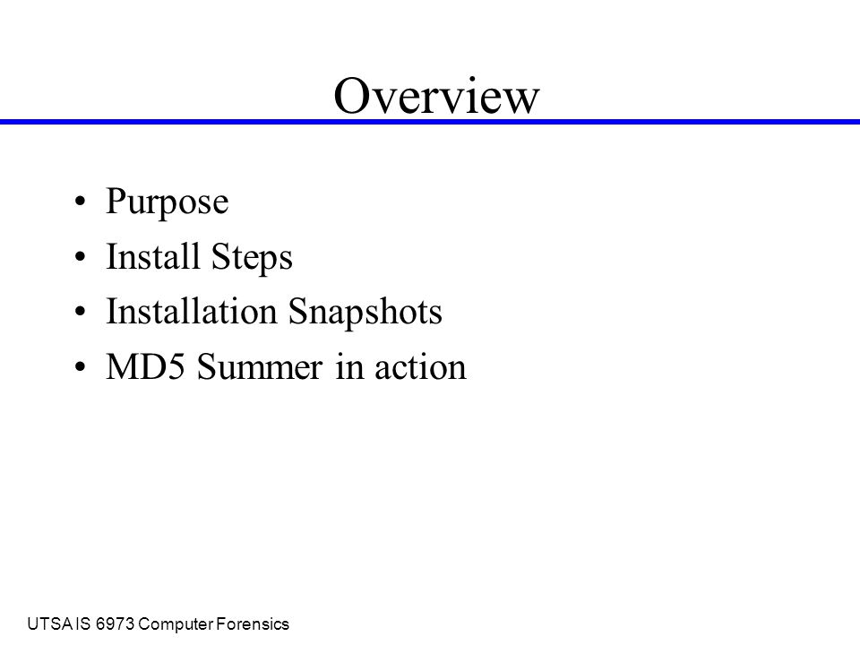 UTSA IS 6973 Computer Forensics Overview Purpose Install Steps Installation Snapshots MD5 Summer in action