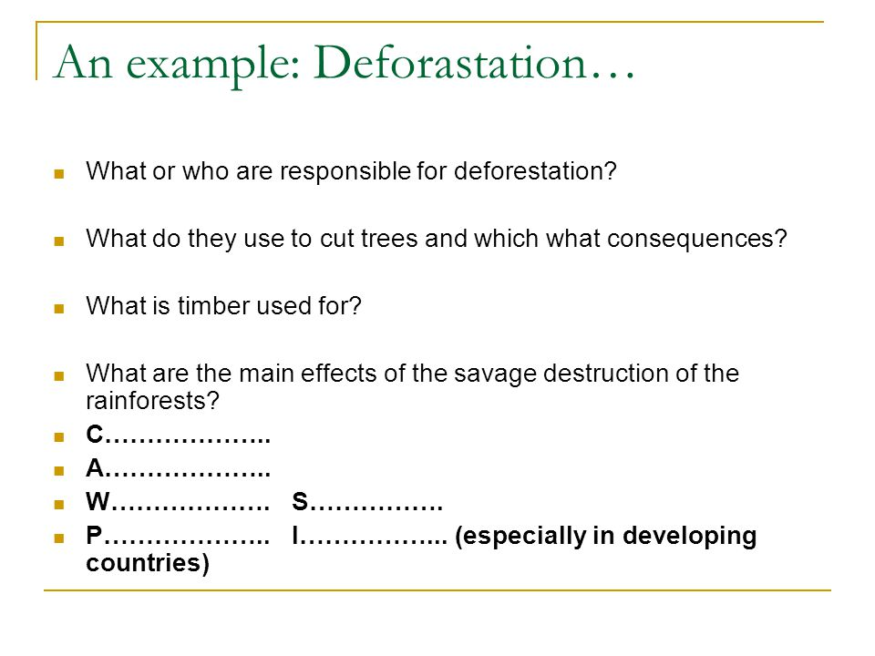 An example: Deforastation… What or who are responsible for deforestation.