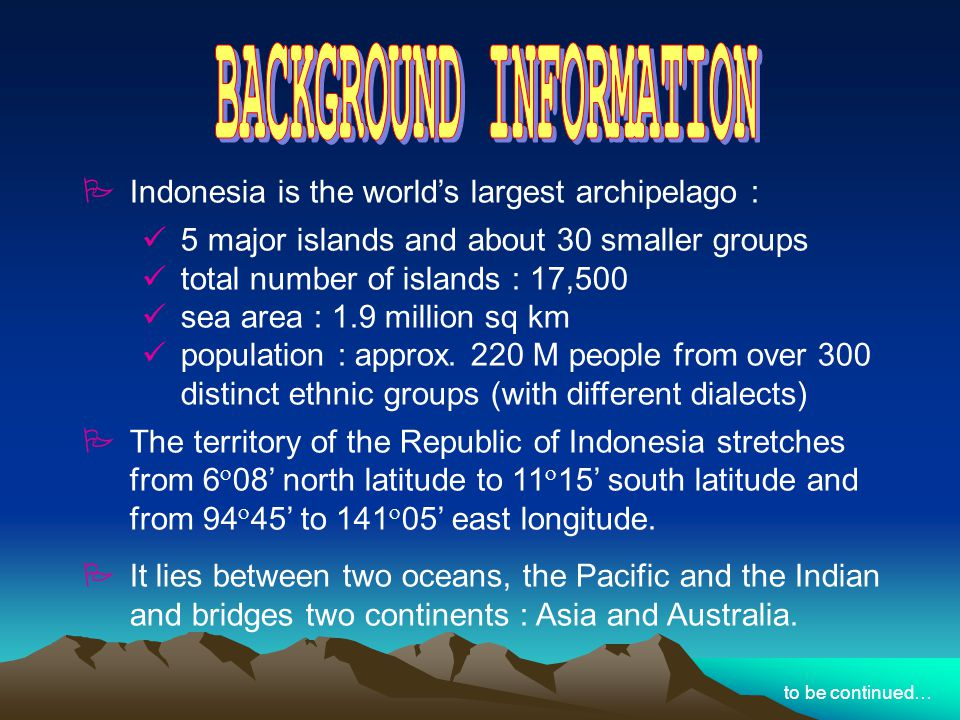 Indonesia is the worlds largest archipelago : 5 major islands and about 30 smaller groups total number of islands : 17,500 sea area : 1.9 million sq k