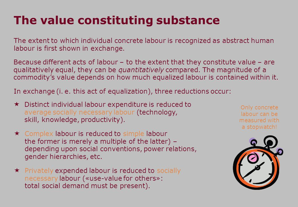 The value constituting substance The extent to which individual concrete labour is recognized as abstract human labour is first shown in exchange. Bec