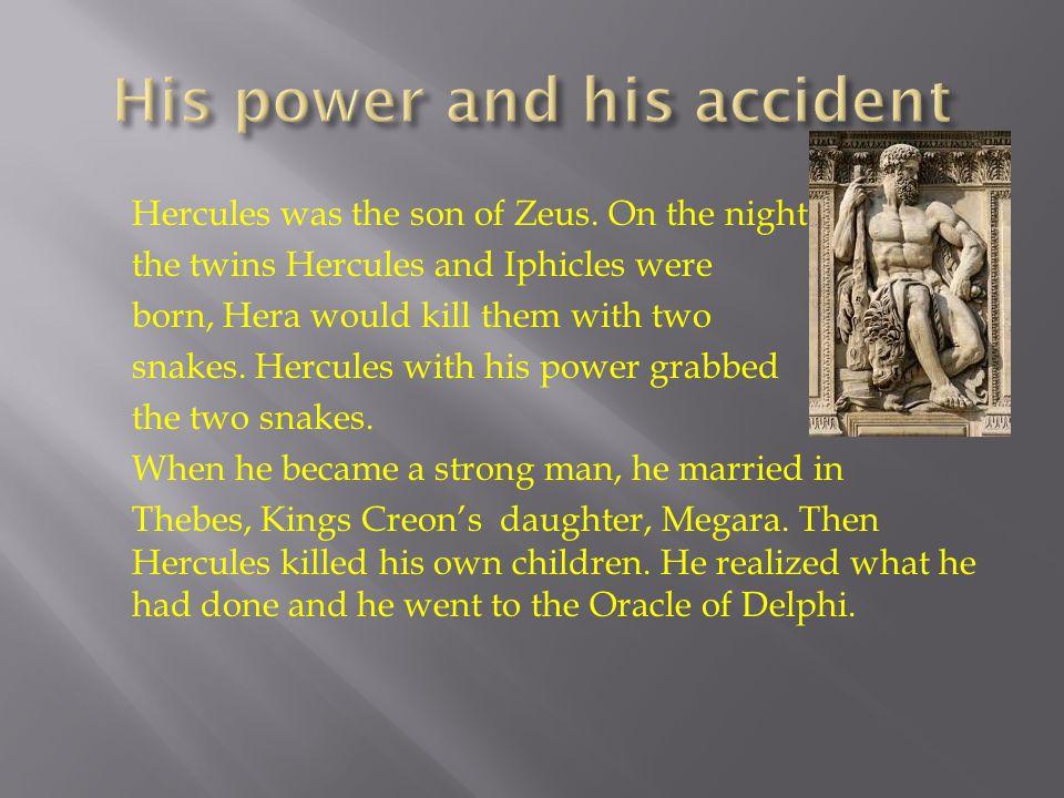 Hercules was the son of Zeus.