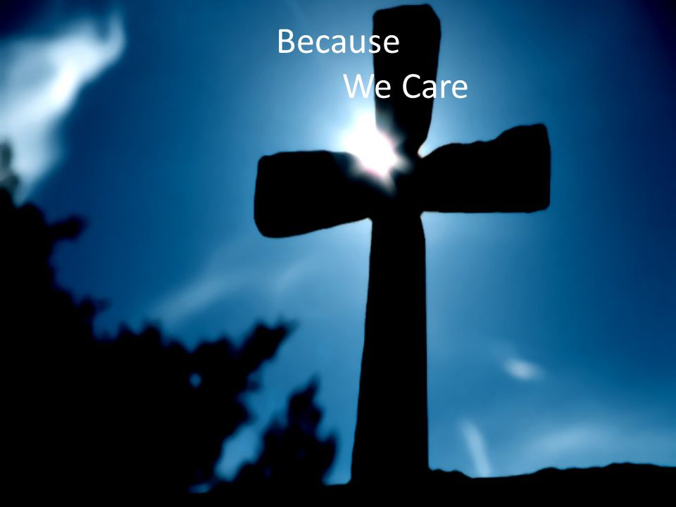We Care God The Gospel of Jesus Christ No greater love has ever been Sin Death