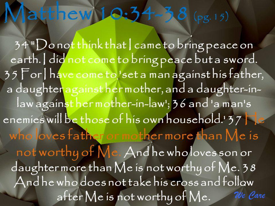 We Care Matthew 10:34-38 (pg. 15) 34
