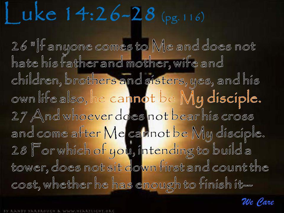 We Care Luke 14:26-28 (pg. 116)