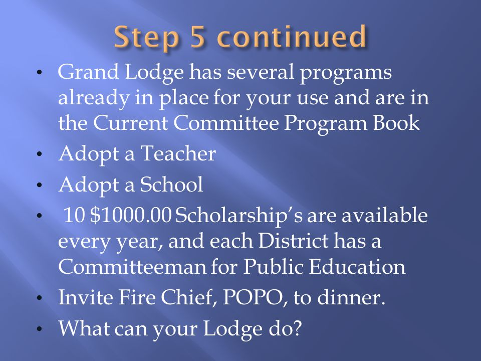 Grand Lodge has several programs already in place for your use and are in the Current Committee Program Book Adopt a Teacher Adopt a School 10 $1000.0