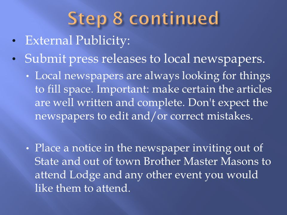 External Publicity: Submit press releases to local newspapers. Local newspapers are always looking for things to fill space. Important: make certain t