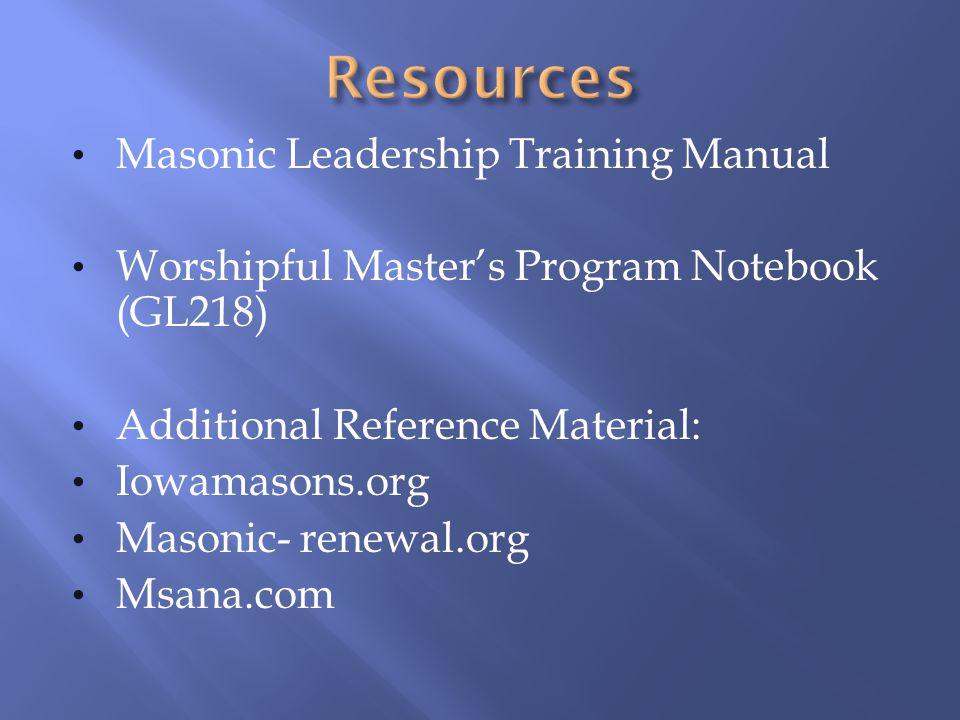 Masonic Leadership Training Manual Worshipful Masters Program Notebook (GL218) Additional Reference Material: Iowamasons.org Masonic- renewal.org Msan