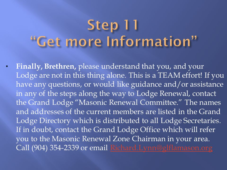 Finally, Brethren, please understand that you, and your Lodge are not in this thing alone. This is a TEAM effort! If you have any questions, or would
