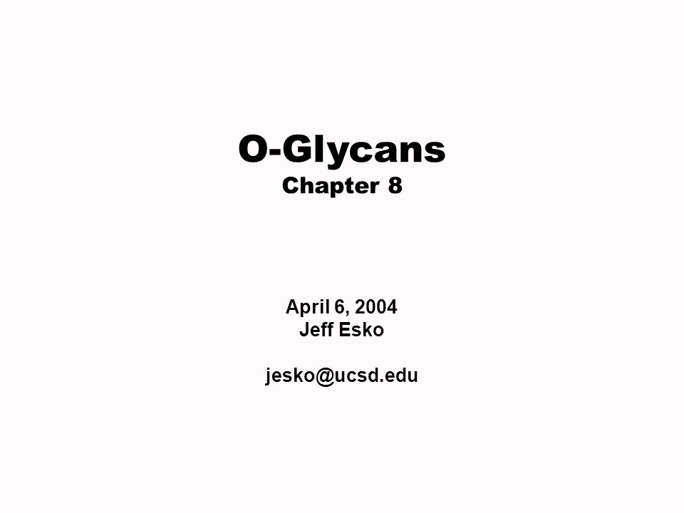 O-Glycans Chapter 8 April 6, 2004 Jeff Esko jesko@ucsd.edu