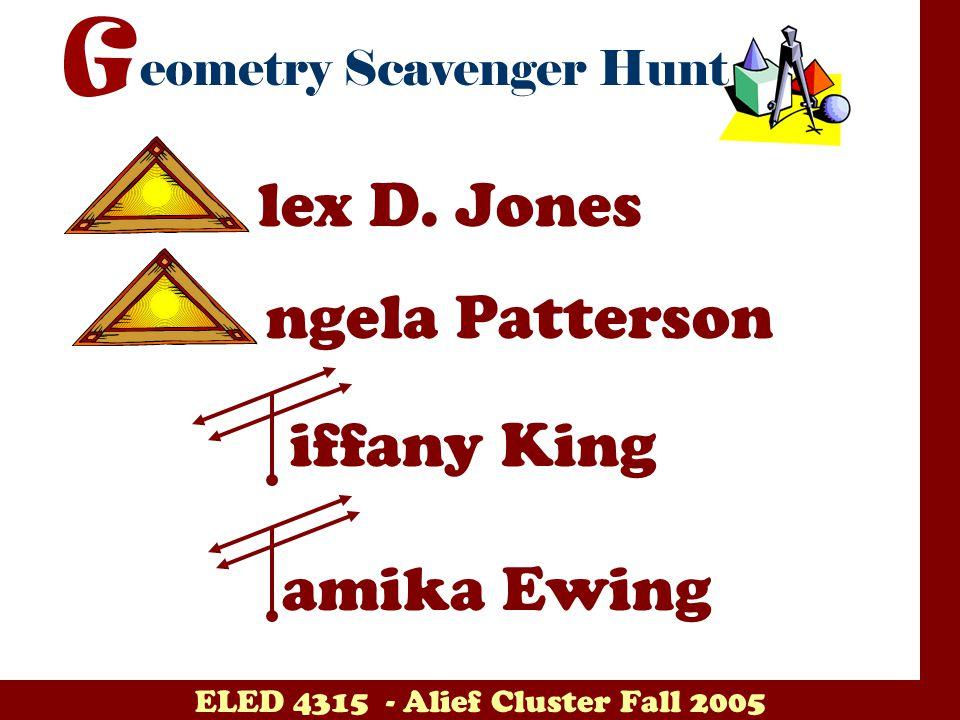 ELED 4315 - Alief Cluster Fall 2005 lex D. Jones ngela Patterson iffany King amika Ewing