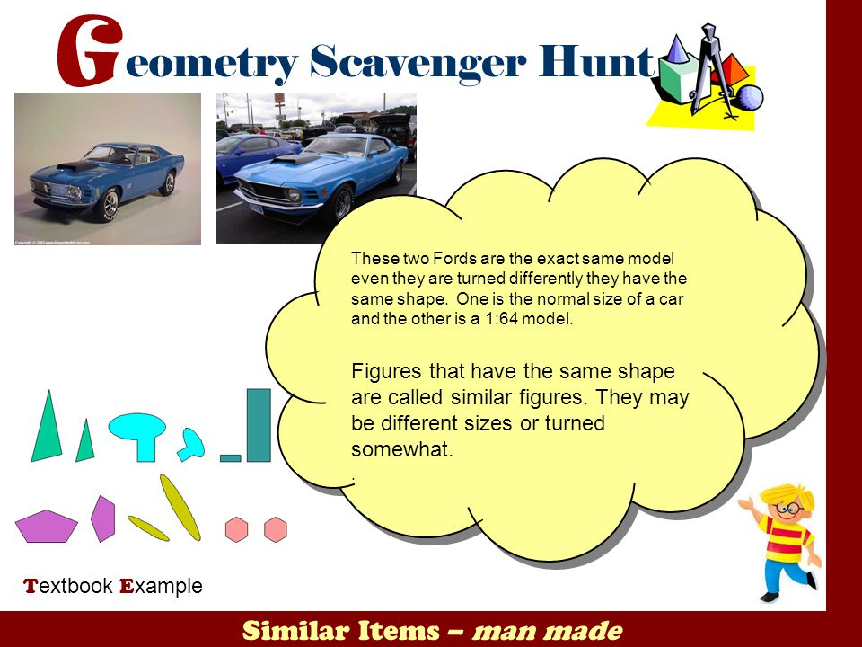Similar Items – man made T extbook E xample These two Fords are the exact same model even they are turned differently they have the same shape. One is
