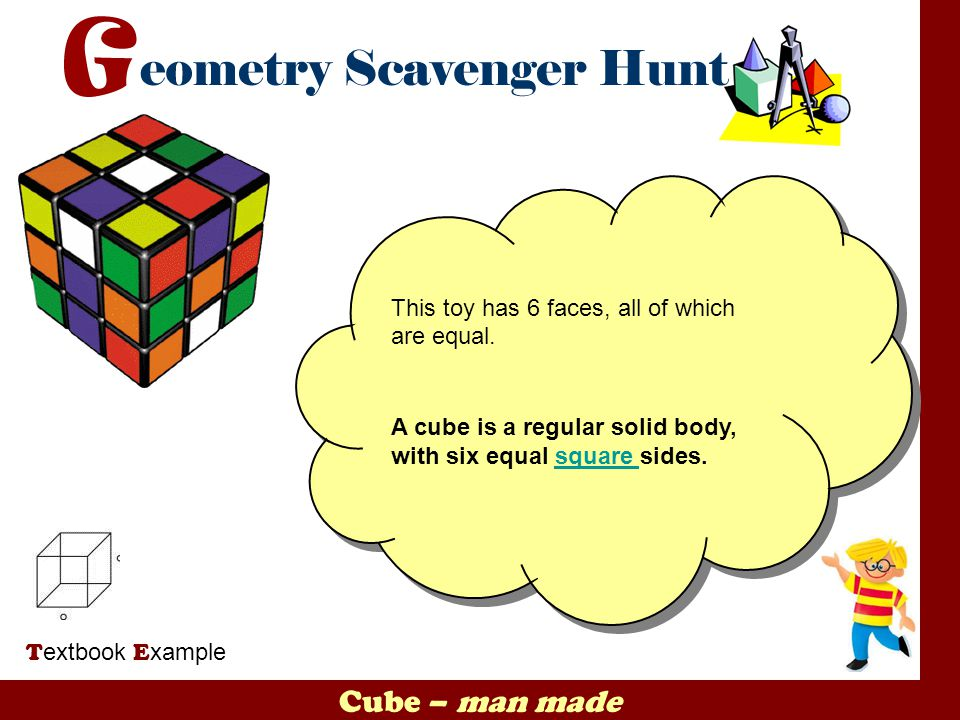 Cube – man made T extbook E xample This toy has 6 faces, all of which are equal. A cube is a regular solid body, with six equal square sides.square Th