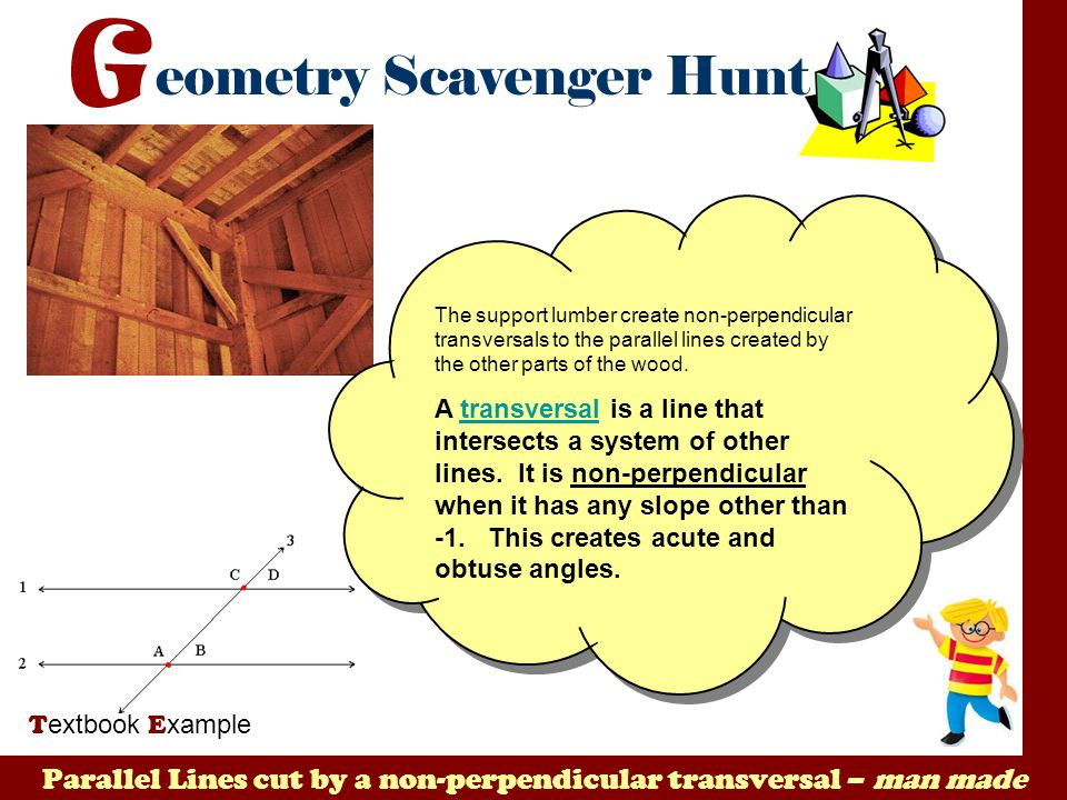 Parallel Lines cut by a non-perpendicular transversal – man made T extbook E xample The support lumber create non-perpendicular transversals to the pa