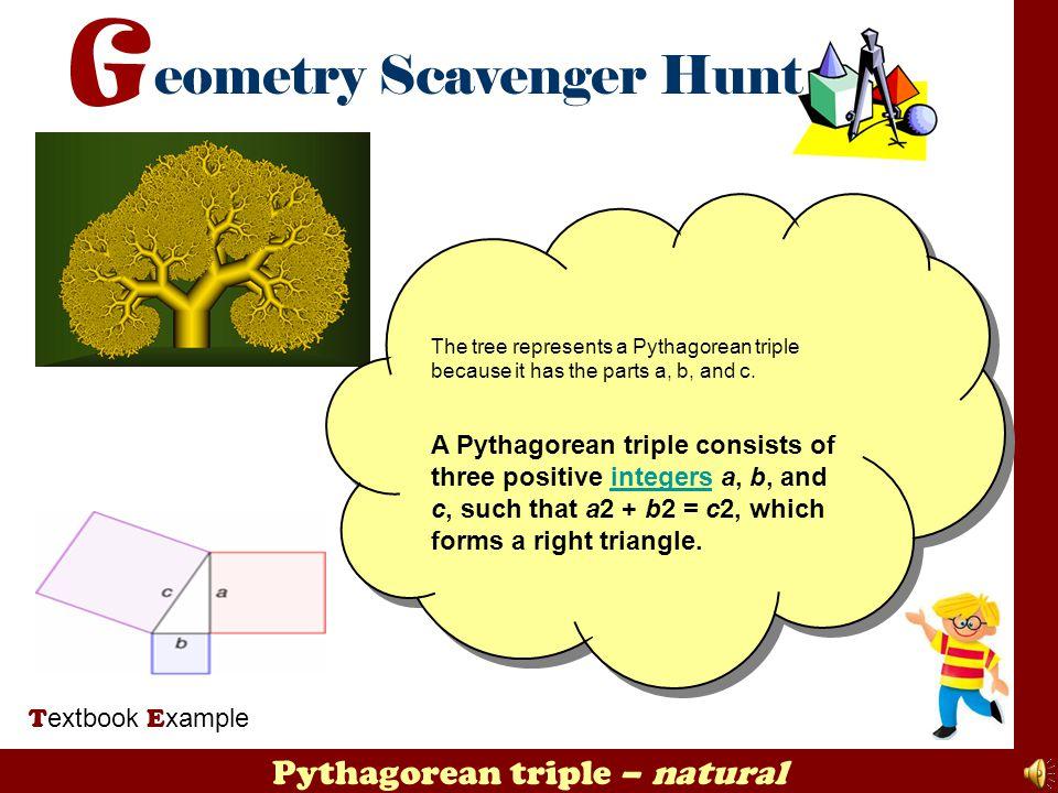 Pythagorean triple – natural T extbook E xample The tree represents a Pythagorean triple because it has the parts a, b, and c. A Pythagorean triple co