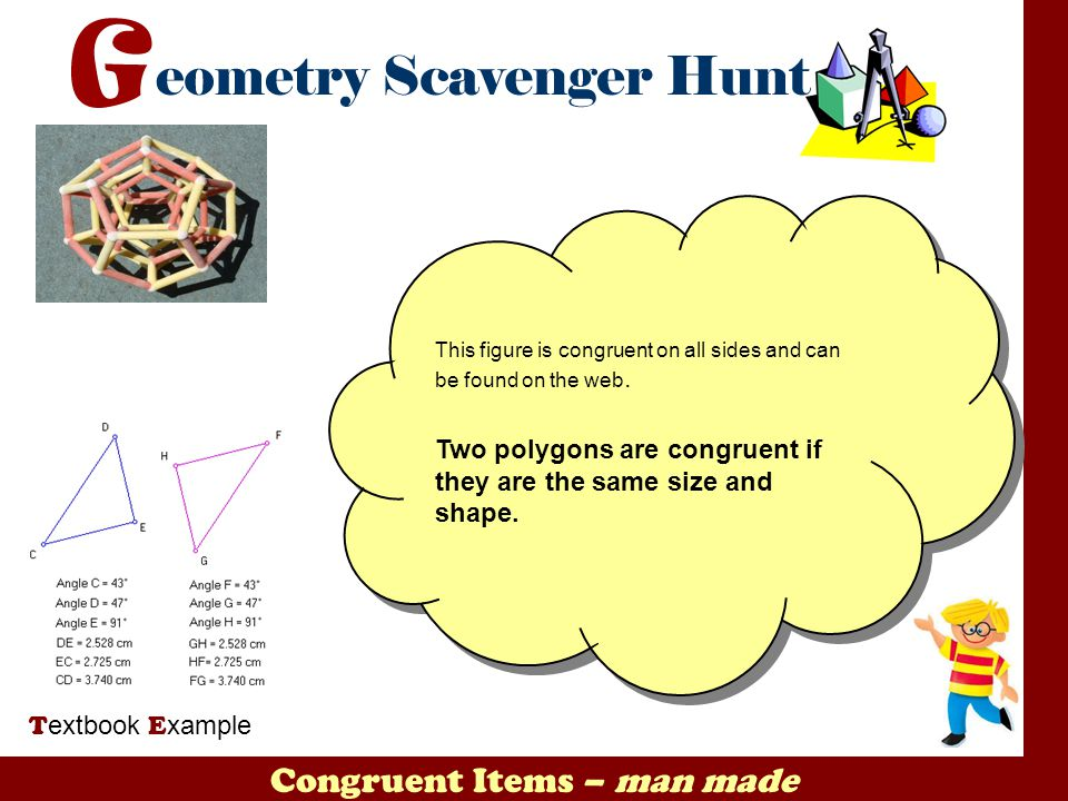 Congruent Items – man made T extbook E xample This figure is congruent on all sides and can be found on the web. Two polygons are congruent if they ar