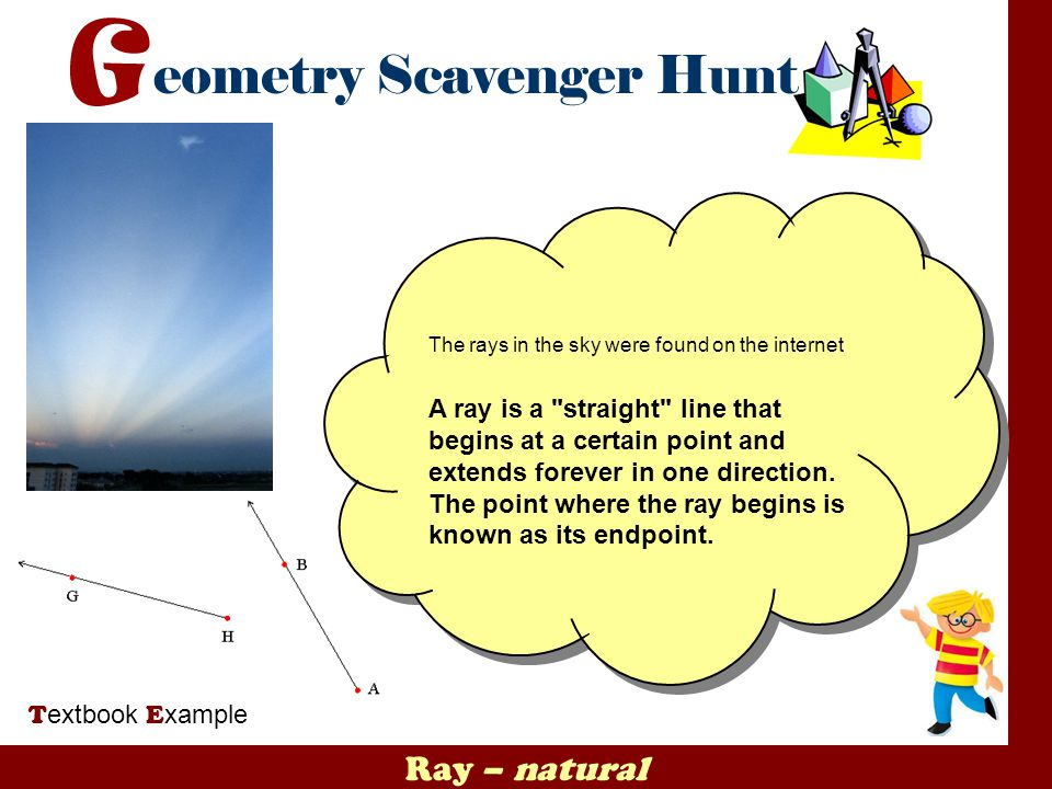 Ray – natural T extbook E xample The rays in the sky were found on the internet A ray is a