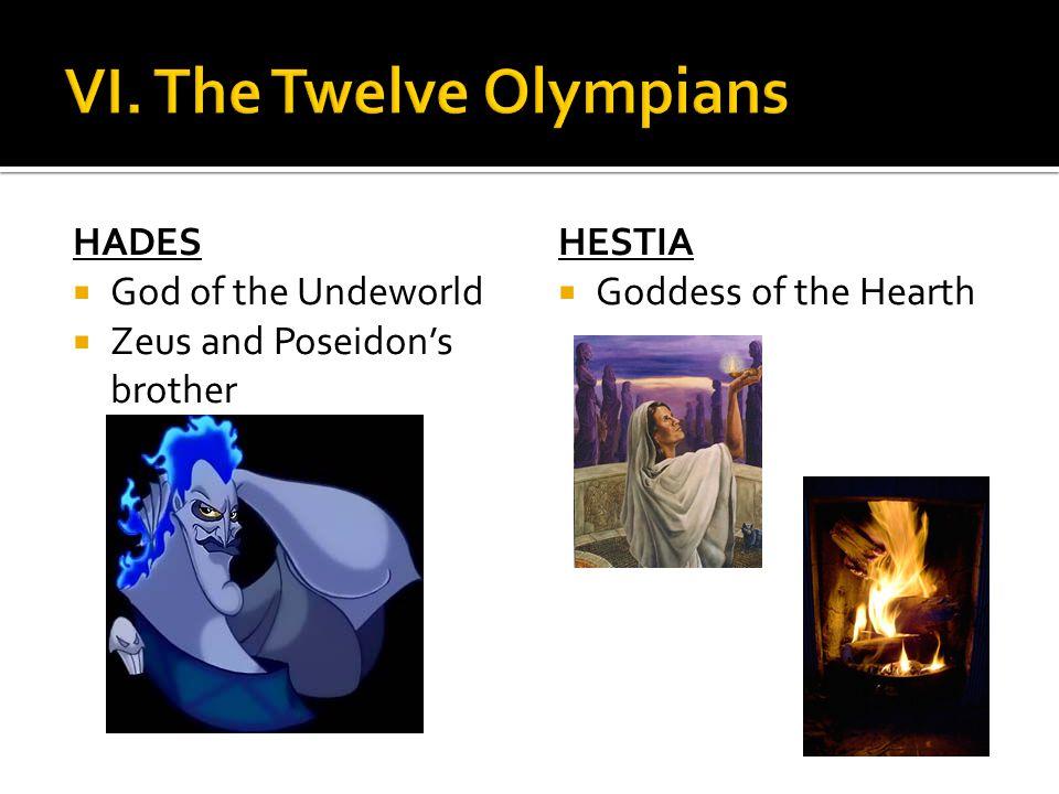HADES God of the Undeworld Zeus and Poseidons brother HESTIA Goddess of the Hearth