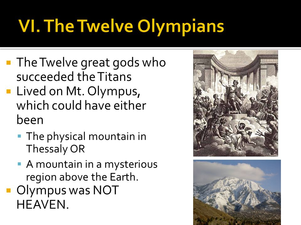 The Twelve great gods who succeeded the Titans Lived on Mt. Olympus, which could have either been The physical mountain in Thessaly OR A mountain in a