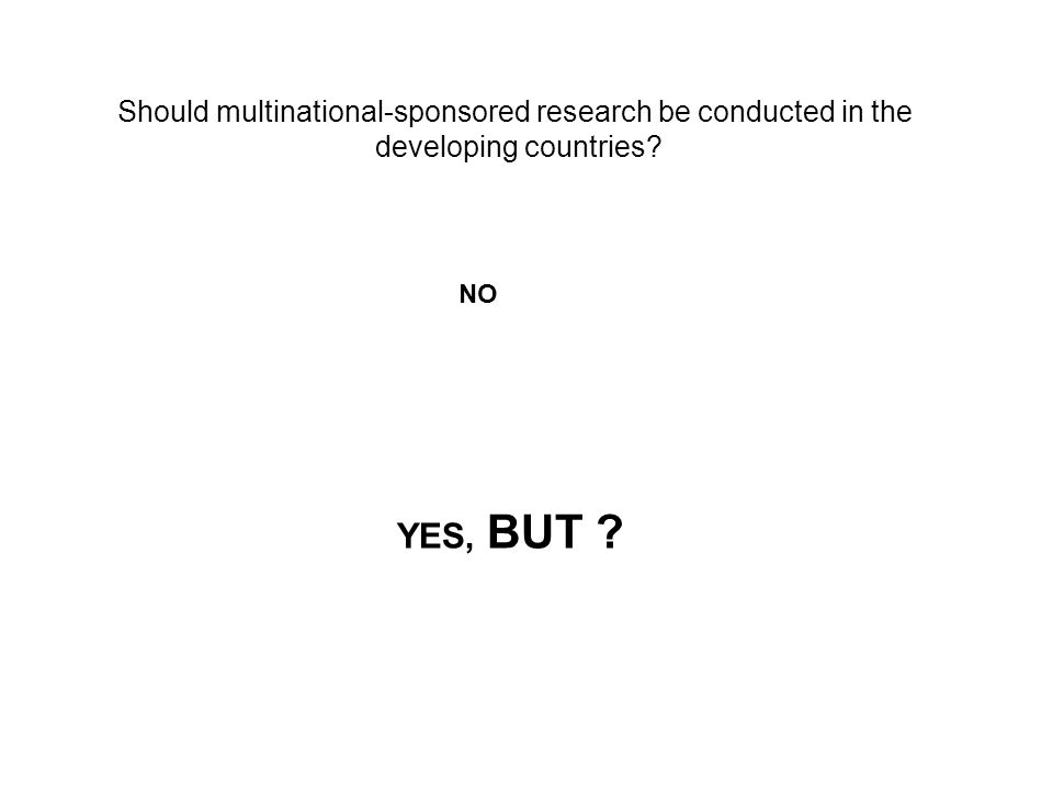 Should multinational-sponsored research be conducted in the developing countries NO YES, BUT