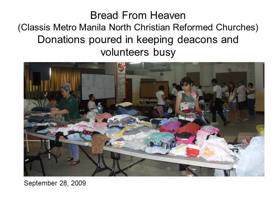 Bread From Heaven (Classis Metro Manila North Christian Reformed Churches) Donations poured in keeping deacons and volunteers busy September 28, 2009