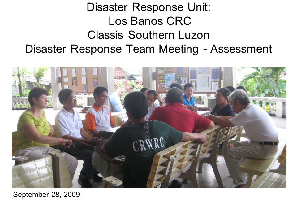 Disaster Response Unit: Los Banos CRC Classis Southern Luzon Disaster Response Team Meeting - Assessment September 28, 2009