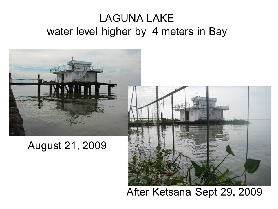 LAGUNA LAKE water level higher by 4 meters in Bay August 21, 2009 After Ketsana Sept 29, 2009