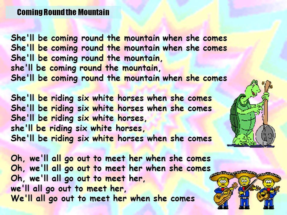 Coming Round the Mountain http://kids.niehs.nih.gov/lyrics/mountain.htm