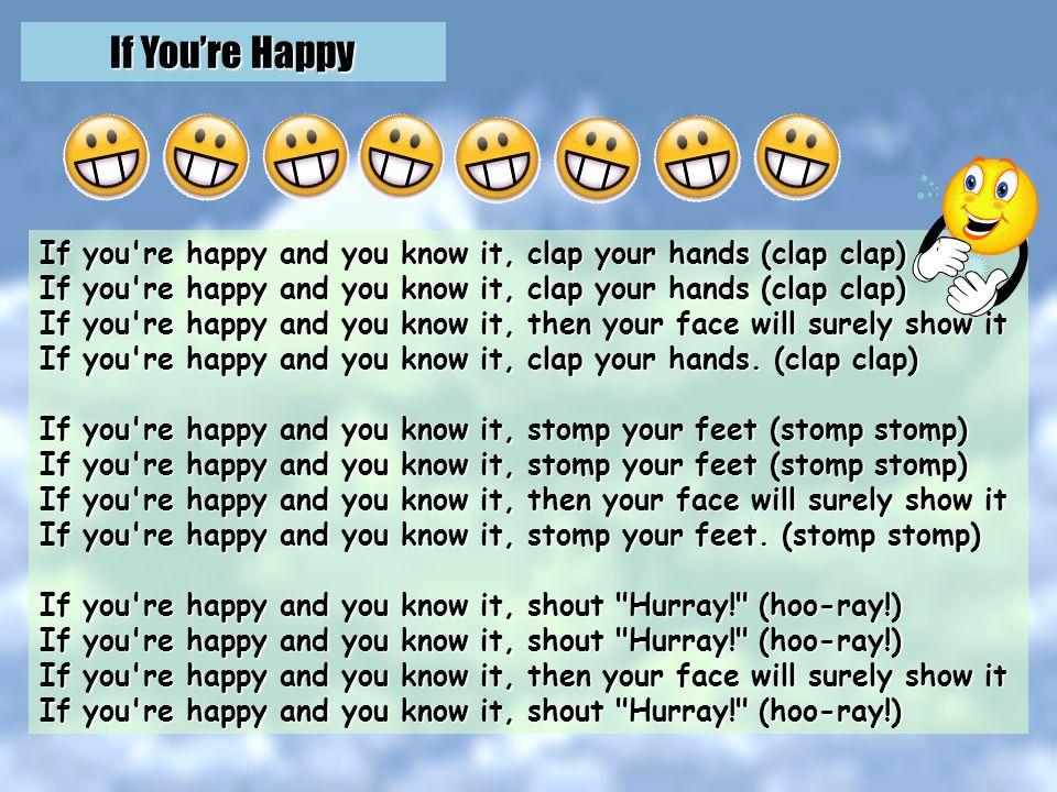 If Youre Happy http://kids.niehs.nih.gov/lyrics/happyand.htm