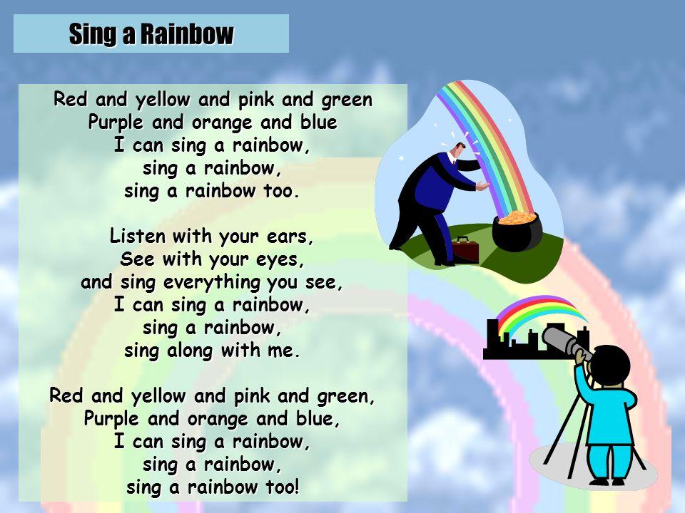 Sing a Rainbow http://kids.niehs.nih.gov/lyrics/singarainbow.htm OR http://www.britishcouncil.org/kids-songs-rainbow.htm