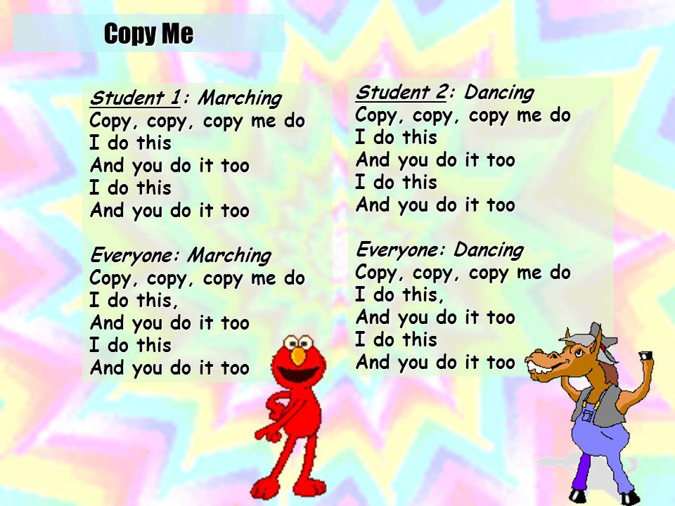 Copy Me http://www.bbc.co.uk/cbeebies/tweenies/songtime/songs/c/copymedo.shtml
