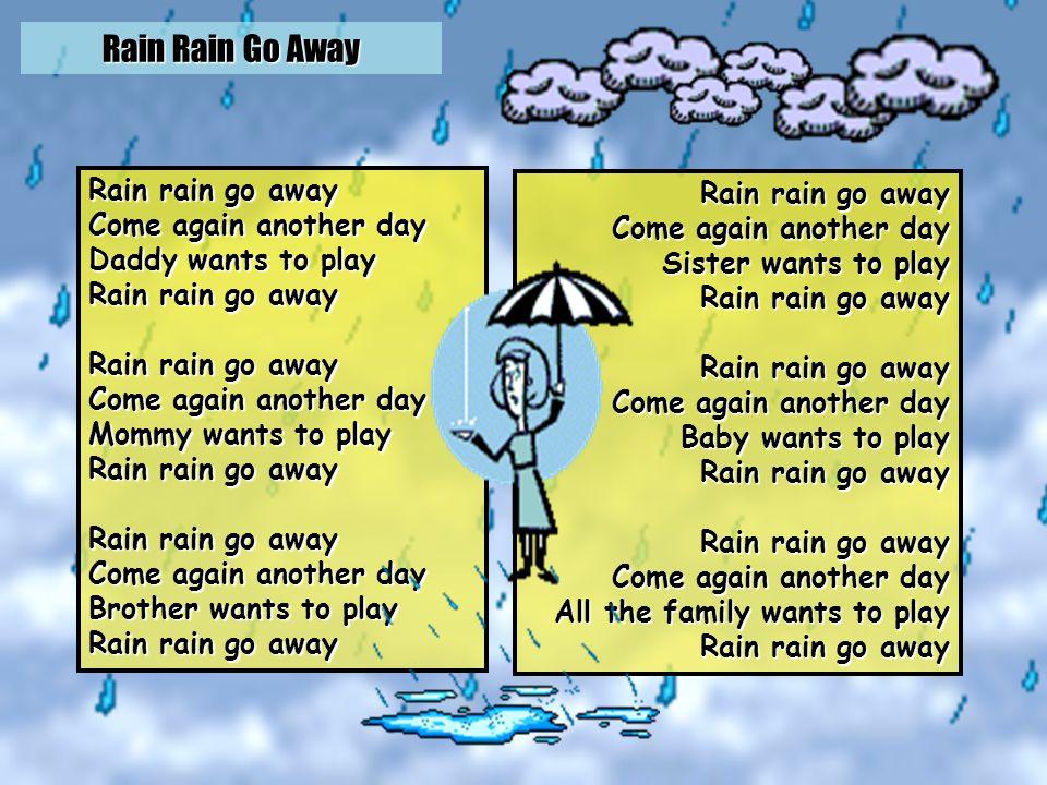 Rain Rain Go Away http://www.youtube.com/watch v=c3v0rJqyCTM