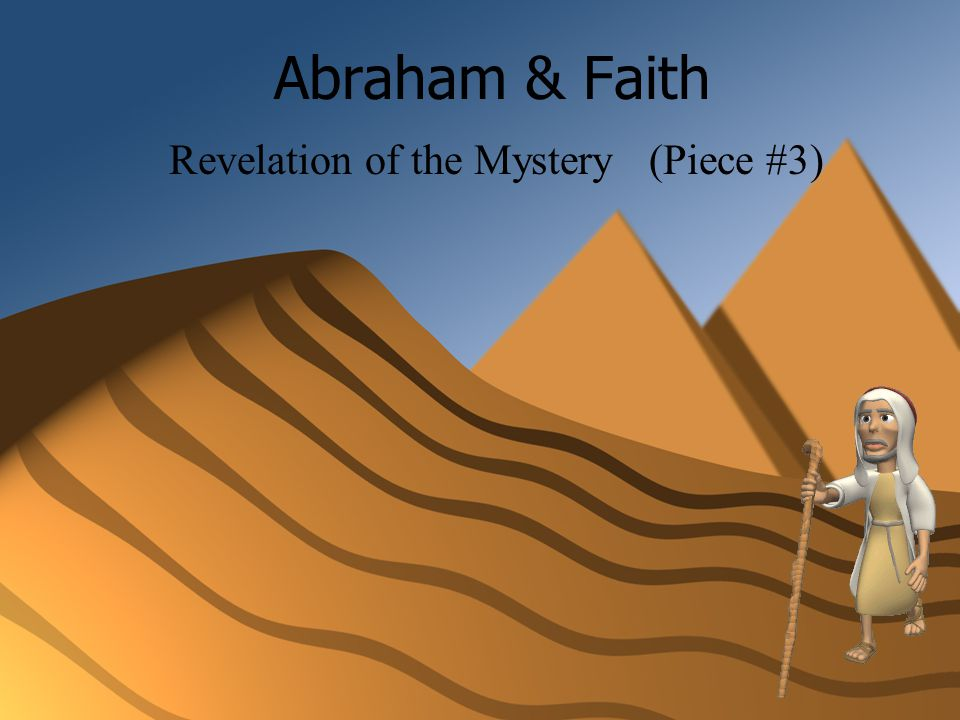 Abraham & Faith Revelation of the Mystery (Piece #3)