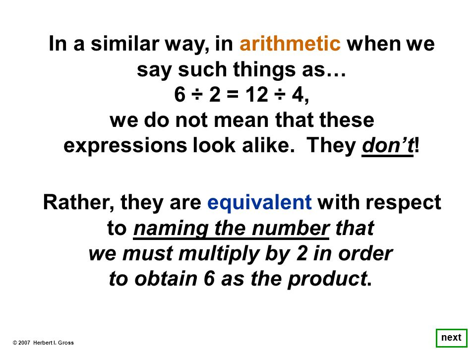 Rather, they are equivalent with respect to naming the number that we must multiply by 2 in order to obtain 6 as the product. © 2007 Herbert I. Gross