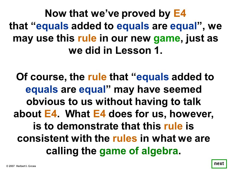 Of course, the rule that equals added to equals are equal may have seemed obvious to us without having to talk about E4.