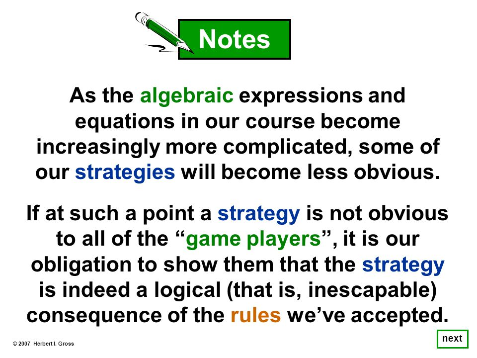 As the algebraic expressions and equations in our course become increasingly more complicated, some of our strategies will become less obvious.
