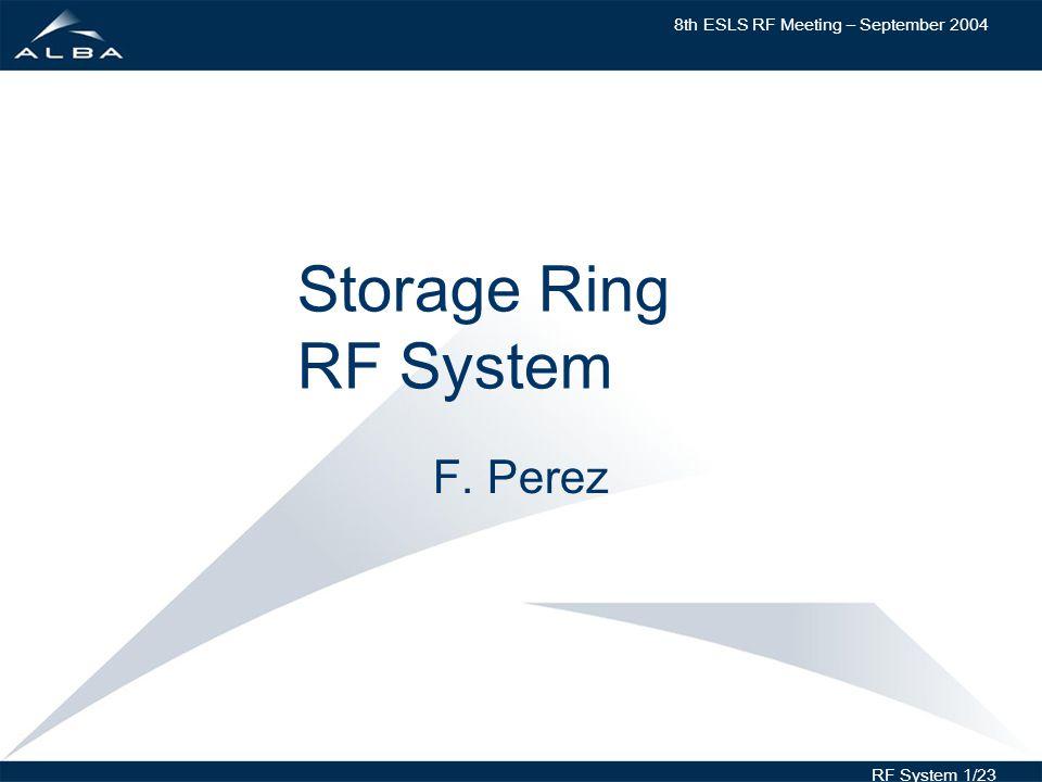 8th ESLS RF Meeting – September 2004 RF System 1/23 Storage Ring RF System F. Perez