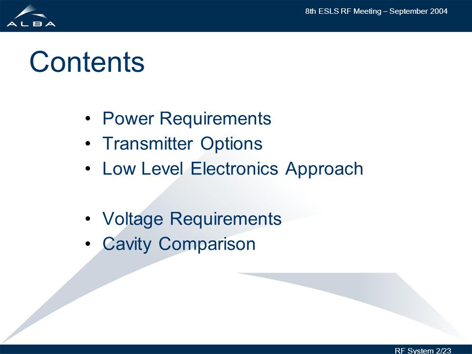 8th ESLS RF Meeting – September 2004 RF System 2/23 Contents Power Requirements Transmitter Options Low Level Electronics Approach Voltage Requirements Cavity Comparison