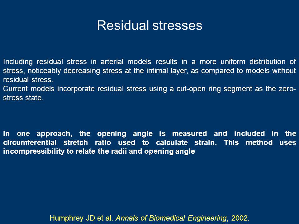 Residual stresses Including residual stress in arterial models results in a more uniform distribution of stress, noticeably decreasing stress at the intimal layer, as compared to models without residual stress.