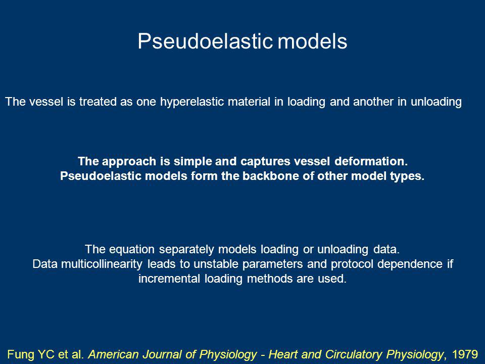 Pseudoelastic models The vessel is treated as one hyperelastic material in loading and another in unloading Fung YC et al.
