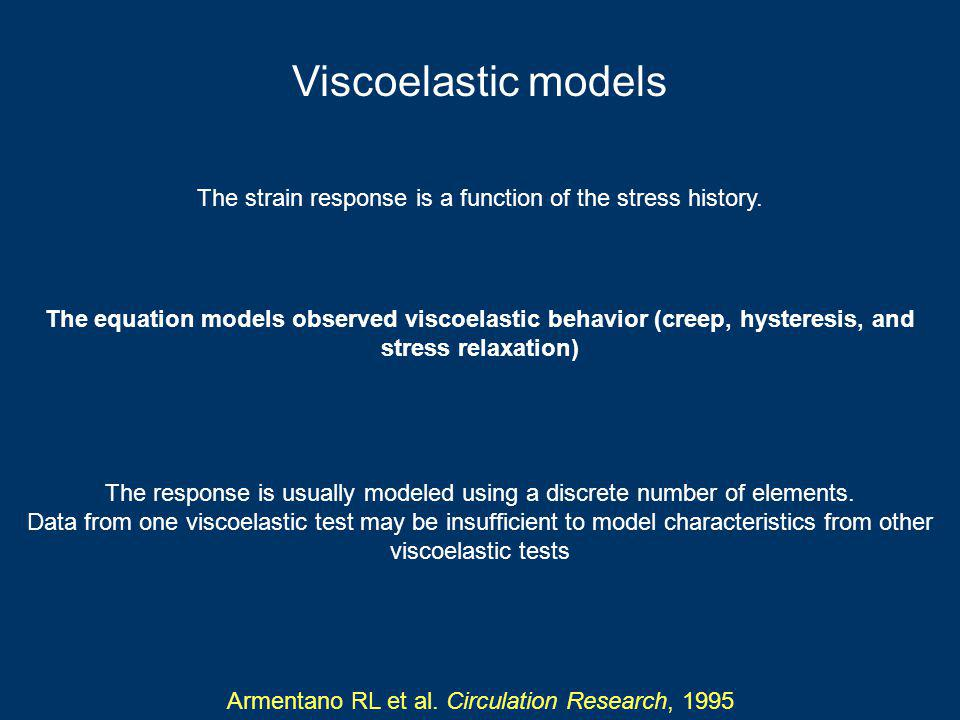 Viscoelastic models The strain response is a function of the stress history.