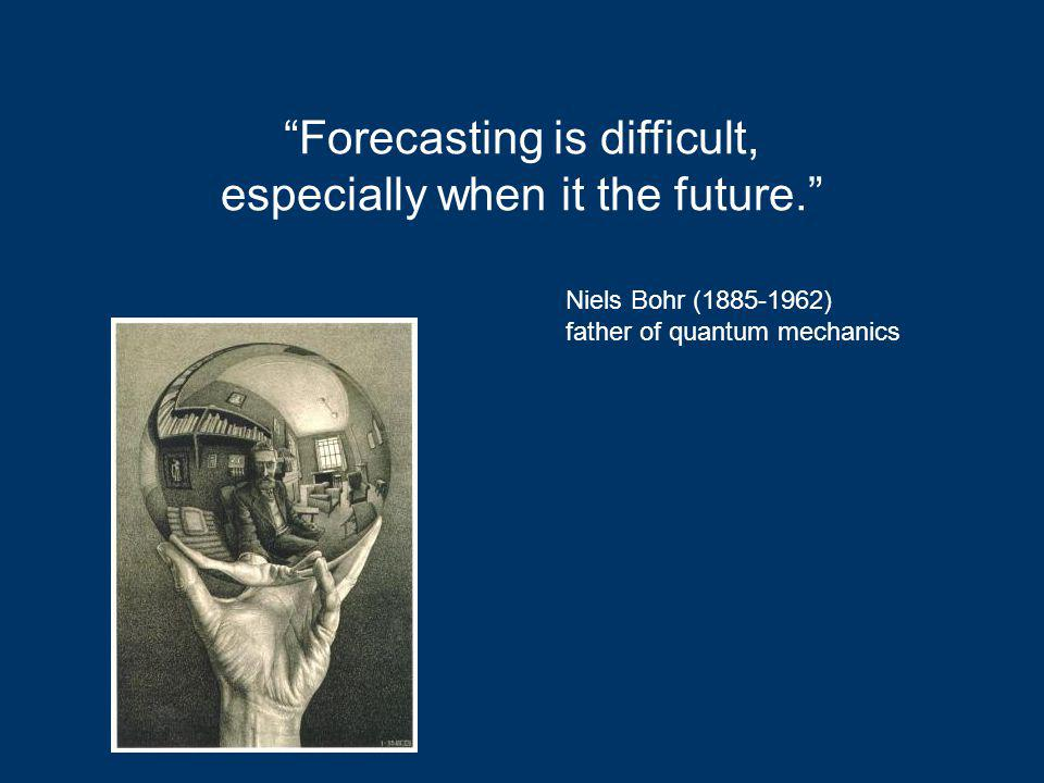 Forecasting is difficult, especially when it the future.