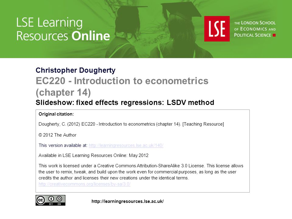 Christopher Dougherty EC220 - Introduction to econometrics (chapter 14) Slideshow: fixed effects regressions: LSDV method Original citation: Dougherty